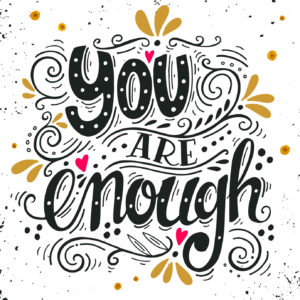 You are enough. Inspirational love quote. Hand drawn vintage ill